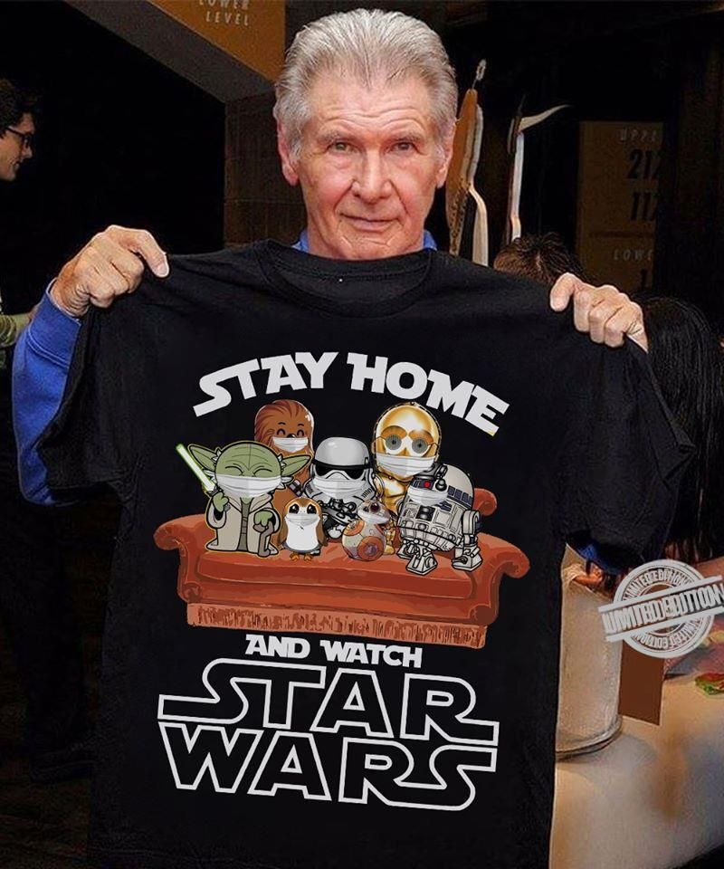 Stay Home And Watch Star Wars With Master Yoda, Boba Fett, R2 D2, C 3PO And Chewpacca Shirt